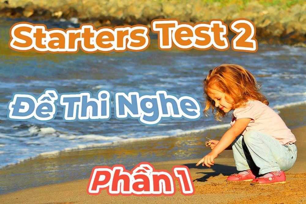 9 LUYỆN THI STARTERS TEST 2 DỀ THI NGHE PHẦN 1 DÀNH CHO BÉ 6 8 TUỔI ANH NGỮ WS